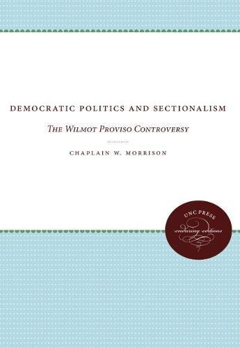 9780807810170: Democratic Politics and Sectionalism: The Wilmot Proviso Controversy