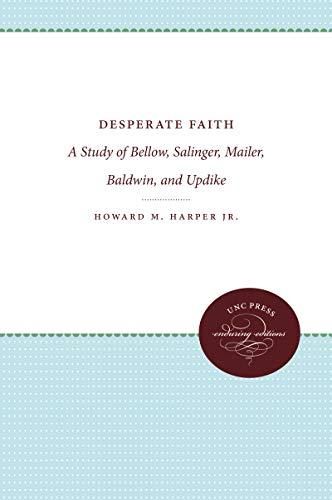 Desperate Faith: A Study of Bellow, Salinger, Mailer, Baldwin, and Updike: Harper, Howard M.