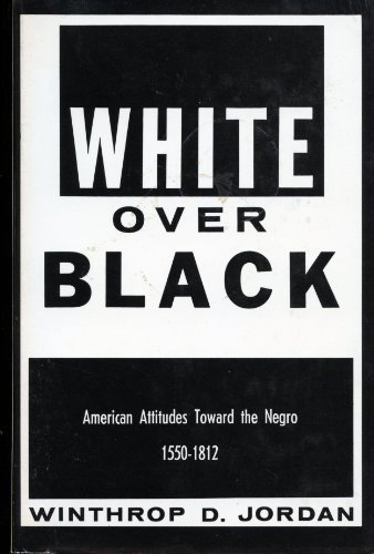 9780807810552: White Over Black: American Attitudes Toward the Negro, 1550-1812 (Published by the Omohundro Institute of Early American History and Culture and the University of North Carolina Press)