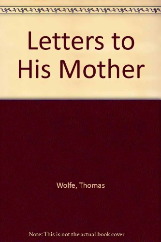 The Letters of Thomas Wolfe to His: Wolfe, Thomas
