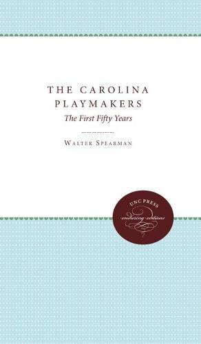 The Carolina Playmakers: The First Fifty Years: Spearman, Walter; Selden, Samuel