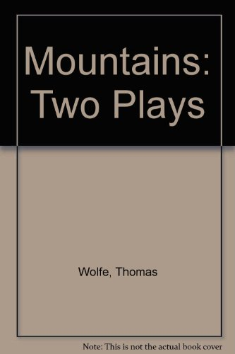 The Mountain: A Play in One Act / The Mountain: A Drama in Three Acts and a Prologue: Wolfe, ...
