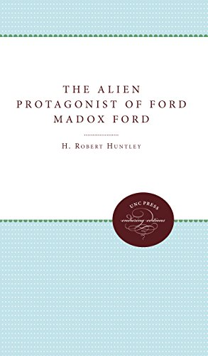 The Alien Protagonist of Ford Maddox Ford: Huntley, H. Robert
