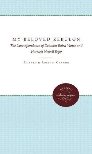 My Beloved Zebulon: The Correspondence of Zebulon Baird Vance and Harriett Newell Espy: Vance, ...