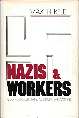 Nazis and Workers : National Socialist Appeals to German Labor, 1919-1933: Max H. Kele