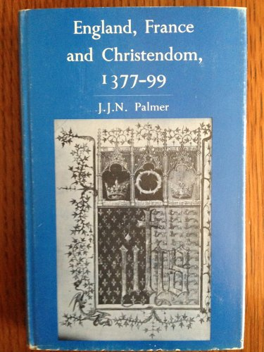England, France, and Christendom, 1377-99: J. J. N Palmer