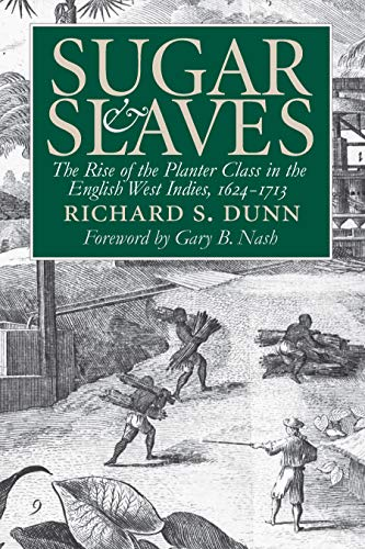 Sugar and Slaves: The Rise of the Planter Class in the English West Indies, 1624-1713 (Published ...