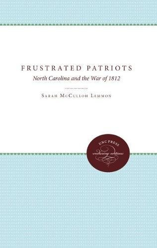 Frustrated Patriots: North Carolina and the War of 1812: Lemmon, Sarah McCulloh
