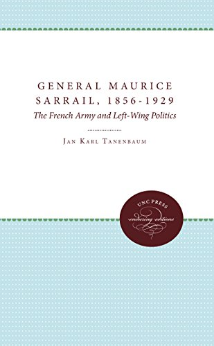 General Maurice Sarrail, 1856-1929: The French Army and Left-Wing Politics: Tanenbaum, Jan Karl