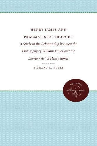 Henry James and Pragmatistic Thought: A Study in the Relationship between the Philosophy of William...