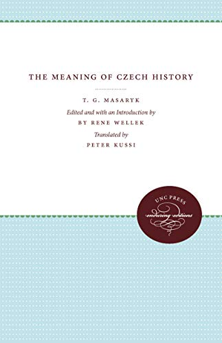 The Meaning of Czech History: Tomas G. Masaryk