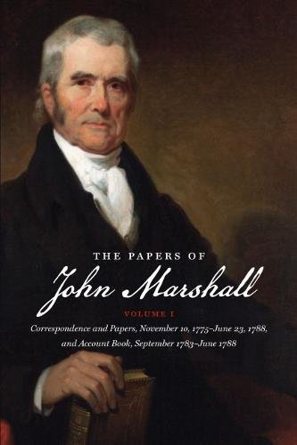 9780807812334: The Papers of John Marshall: Vol. I: Correspondence and Papers, November 10, 1775-June 23, 1788, and Account Book, September 1783-June 1788 (Published ... and the University of North Carolina Press)