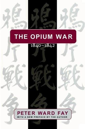 The Opium War, 1840-1842: Barbarians in the Celestial Empire in the Early Part of the Nineteenth ...