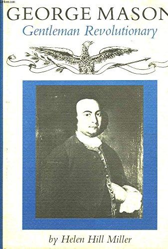 George Mason: Gentleman Revolutionary: Miller, Helen Hill