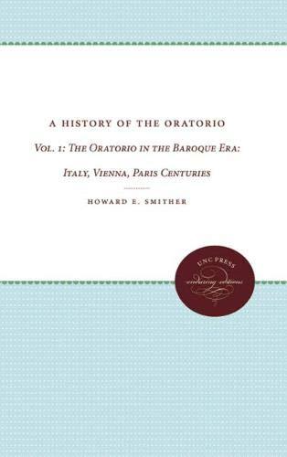 9780807812747: 001: A History of the Oratorio: Vol. 1: The Oratorio in the Baroque Era: Italy, Vienna, Paris