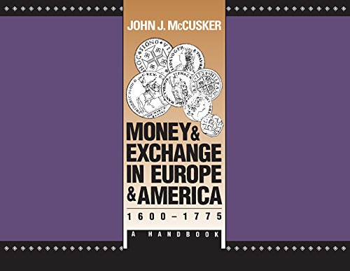 Money and Exchange in Europe and America, 1600-1775: A Handbook.: McCUSKER, John J.: