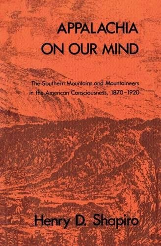 APPALACHIA ON OUR MIND; The southern mountains and mountaineers in the American consciousness, 18...