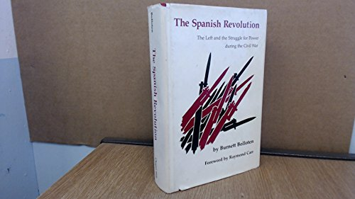 The Spanish Revolution: The Left and the Struggle for Power during the Civil War: Bolloten, Burnett