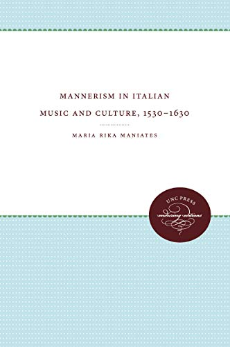 Mannerism In Italian Music And Culture 1530-1630: Maniates, Maria Rika