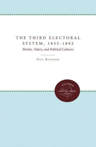 Third Electoral System, 1853-1892: Parties, Voters, and Political Cultures.: KLEPPNER, Paul.