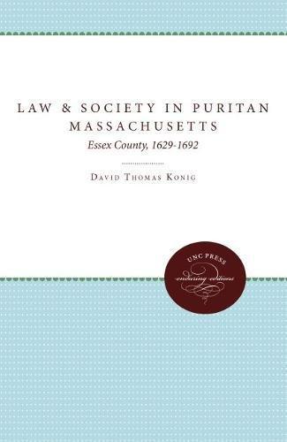 Law and Society in Puritan Massachusetts: Essex: Konig, David Thomas