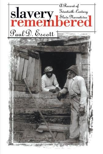Slavery Remembered: A Record of Twentieth-Century Slave Narratives: Escott, Paul D.