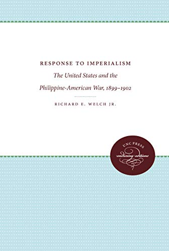 Response to Imperialism: The United States and the Philippine-American War, 1899-1902: Welch, ...