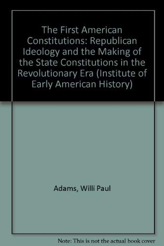 9780807813881: The First American Constitutions: Republican Ideology and the Making of the State Constitutions in the Revolutionary Era (Institute of Early American History)