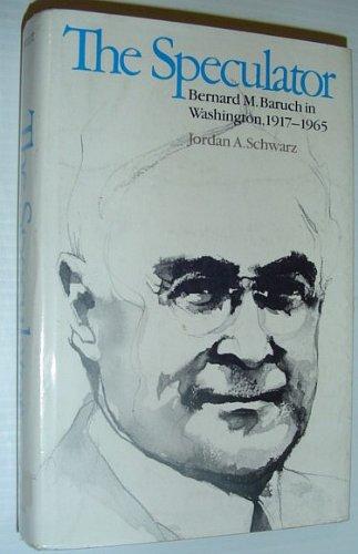 9780807813966: The Speculator: Bernard M. Baruch in Washington, 1917-1965