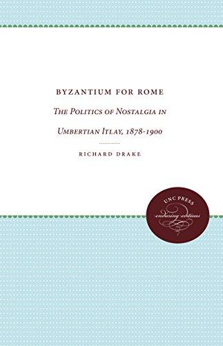 Byzantium for Rome: The Politics of Nostalgia in Umbertian Italy,: DRAKE, RICHARD