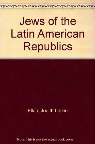 Jews of the Latin American Republics: Judith Laikin Elkin