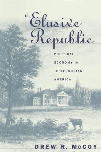 The Elusive Republic: Political Economy in Jeffersonian America (Published for the Omohundro ...