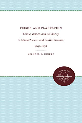 9780807814178: Prison and Plantation: Crime, Justice, and Authority in Massachusetts and South Carolina, 1767-1878 (Studies in Legal History)