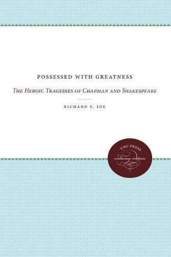 9780807814291: Possessed with Greatness: The Heroic Tragedies of Chapman and Shakespeare