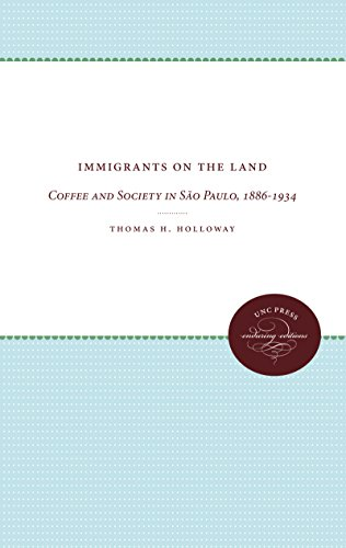 Immigrants on the Land: Coffee and Society in S?o Paulo, 1886-1934: Holloway, Thomas H.
