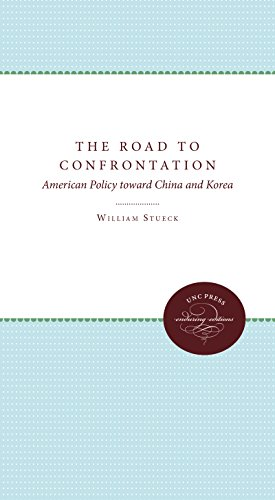 The Road to Confrontation: American Policy toward China and Korea: Stueck, William W.