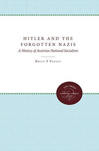 Hitler and the Forgotten Nazis: A History of Austrian National Socialism: Pauley, Bruce F.