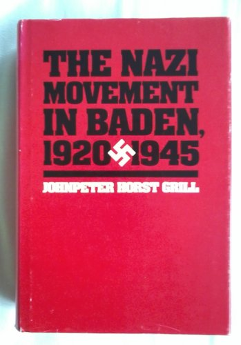 The Nazi Movement in Baden, 1920-1945: Grill, Johnpeter Horst