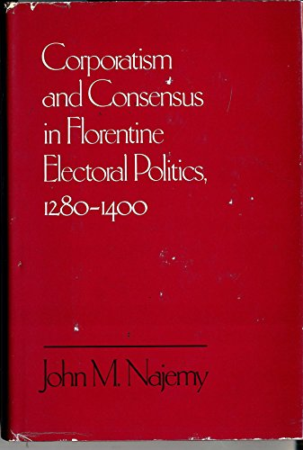 9780807815069: Corporatism and Consensus in Florentine Electoral Politics, 1280-1400