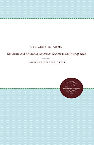 Citizens in Arms: The Army and Militia in American Society to the War of 1812 (Studies on armed ...