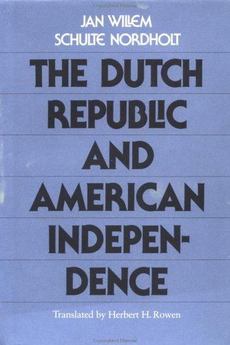 The Dutch Republic and American Independence: Nordholt, Jan Willem Schulte