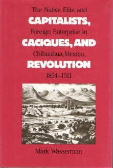 9780807815809: Capitalists, Caciques and Revolution: Native Elite and Foreign Enterprise in Chihuahua, Mexico, 1854-1911