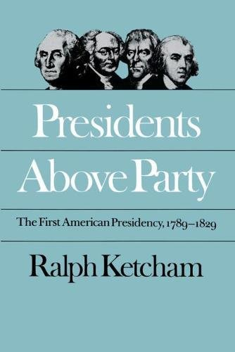 9780807815823: Presidents Above Party: The First American Presidency, 1789-1829 (Published by the Omohundro Institute of Early American History and Culture and the University of North Carolina Press)