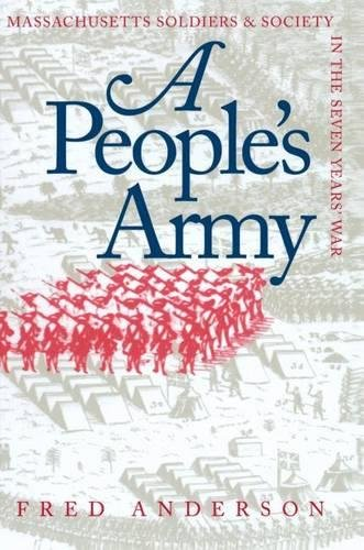 A People's Army: Massachusetts Soldiers and Society in the Seven Years' War (Published for the Omohundro Institute of Early American History and Culture, Williamsburg, Virginia) (0807816116) by Fred Anderson