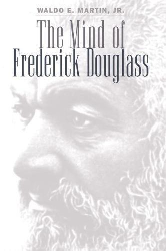 The Mind of Frederick Douglass: Martin, Waldo E., Jr.