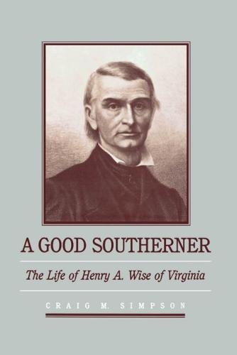9780807816233: A Good Southerner: The Life of Henry A. Wise of Virginia (Fred W. Morrison Series in Southern Studies)