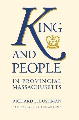 King and People in Provincial Massachusetts: Bushman, Richard L.