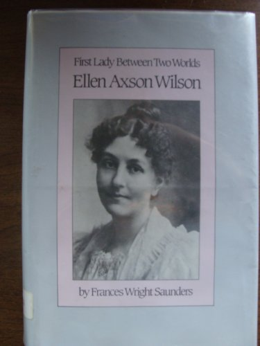 9780807816417: Ellen Axson Wilson: First Lady Between Two Worlds (Supplementary volumes to The papers of Woodrow Wilson)