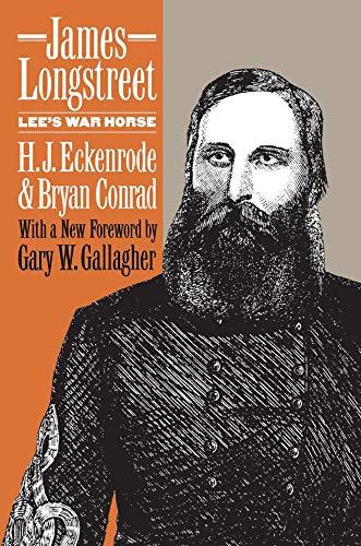 James Longstreet: Lee's War Horse: Eckenrode, H.J.;Conrad, Bryan