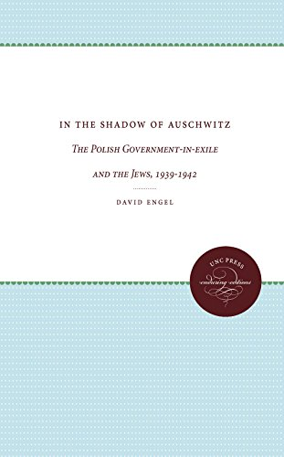 In the Shadow of Auschwitz: The Polish Govenment-in-Exile and the Jews, 1939-1942.: Engel, David.